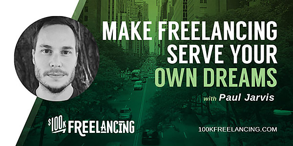 $100K Freelancing Podcast with Paul Jarvis