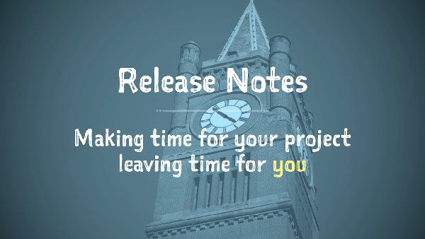 Release Notes: Making Time For Your Project, Leaving Time For You